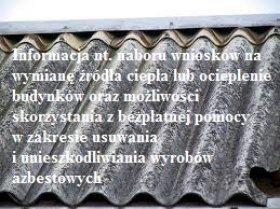 Informacja nt. naboru wniosków na wymianę źródła ciepła lub ocieplenie budynków oraz możliwości skorzystania zbezpłatnej pomocyw zakresie usuwania iunieszkodliwiania wyrobów azbestowych